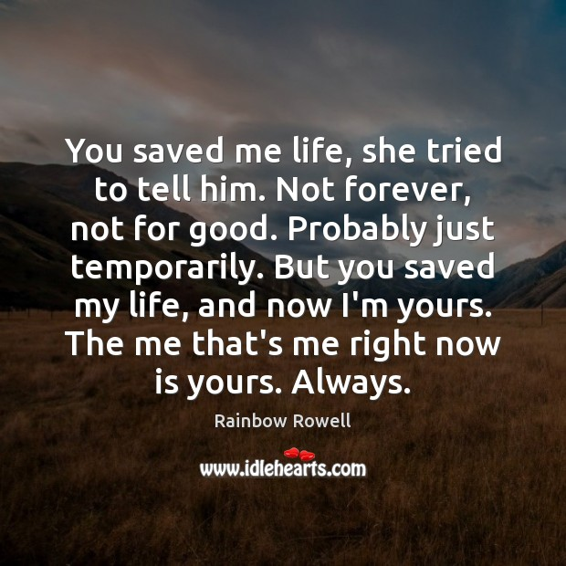 You saved me life, she tried to tell him. Not forever, not Rainbow Rowell Picture Quote