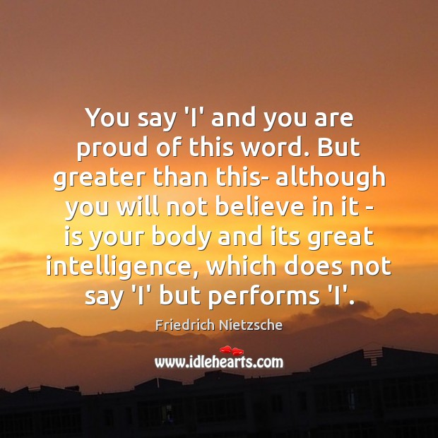 Image, You say 'I' and you are proud of this word. But greater