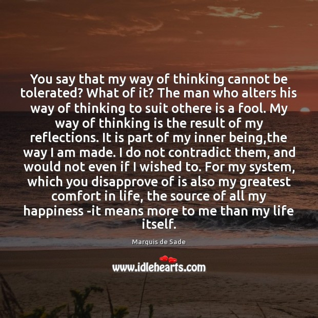 You say that my way of thinking cannot be tolerated? What of Marquis de Sade Picture Quote