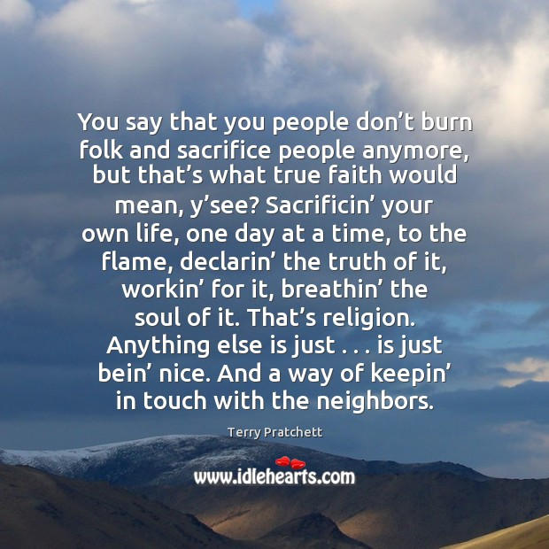 You say that you people don't burn folk and sacrifice people Image
