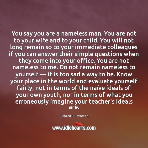 You say you are a nameless man. You are not to your Image