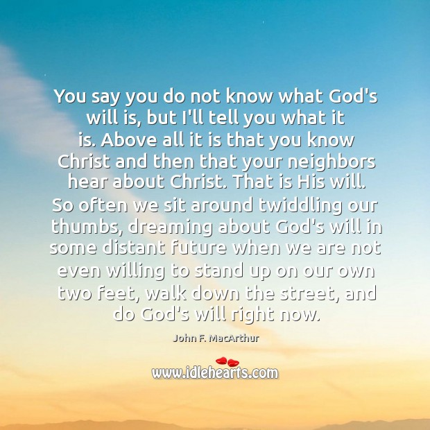 You say you do not know what God's will is, but I'll Image