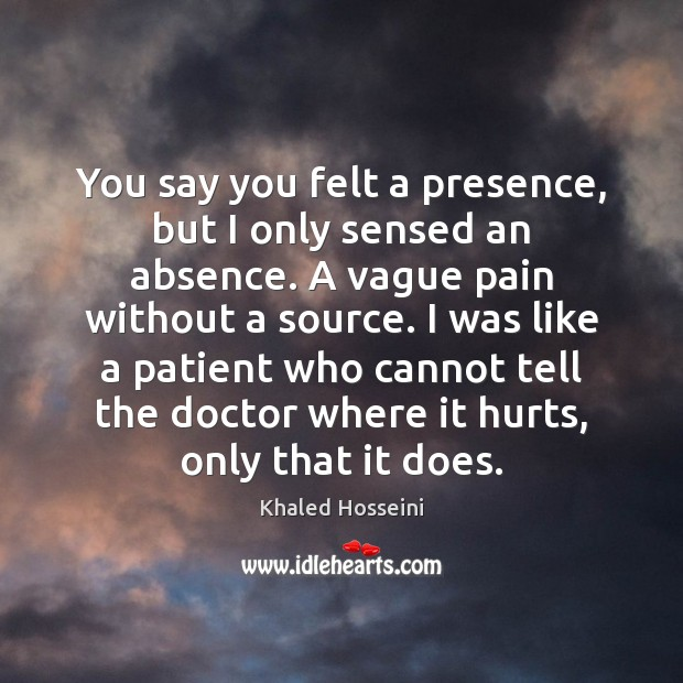 You say you felt a presence, but I only sensed an absence. Image