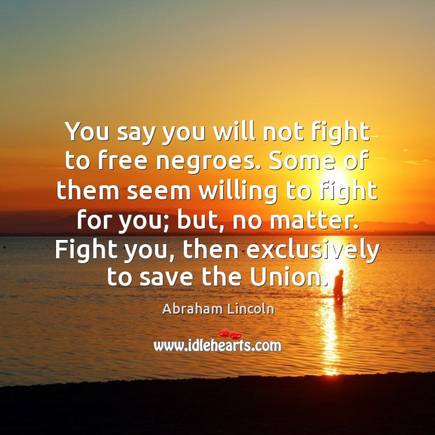 You say you will not fight to free negroes. Some of them Image