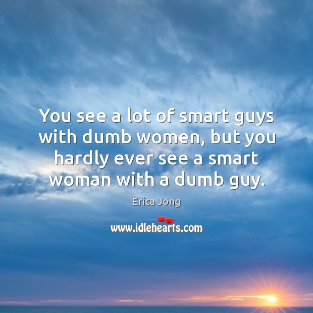 Image, You see a lot of smart guys with dumb women, but you