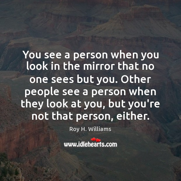 You see a person when you look in the mirror that no Image