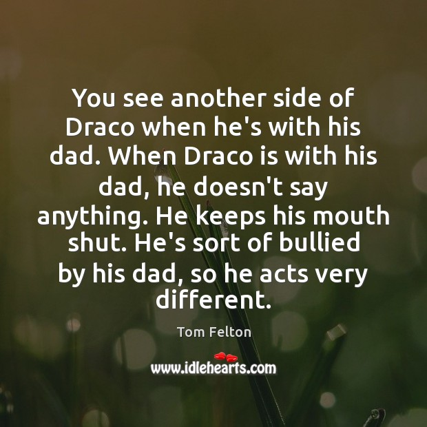 You see another side of Draco when he's with his dad. When Image
