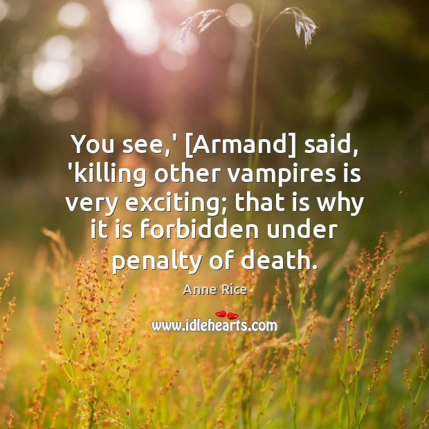 You see,' [Armand] said, 'killing other vampires is very exciting; that Image