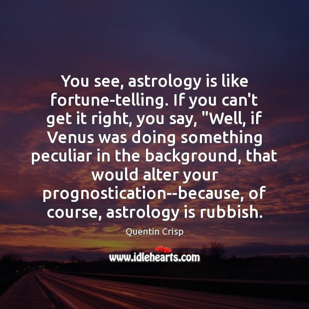 You see, astrology is like fortune-telling. If you can't get it right, Astrology Quotes Image