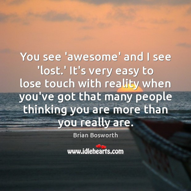 You see 'awesome' and I see 'lost.' It's very easy to Brian Bosworth Picture Quote
