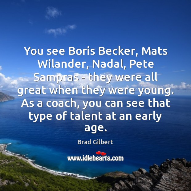 Image, You see Boris Becker, Mats Wilander, Nadal, Pete Sampras – they were