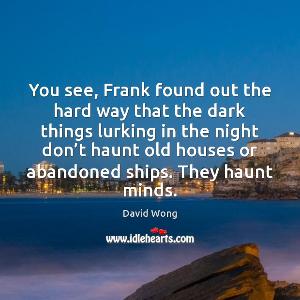 Image, You see, Frank found out the hard way that the dark things
