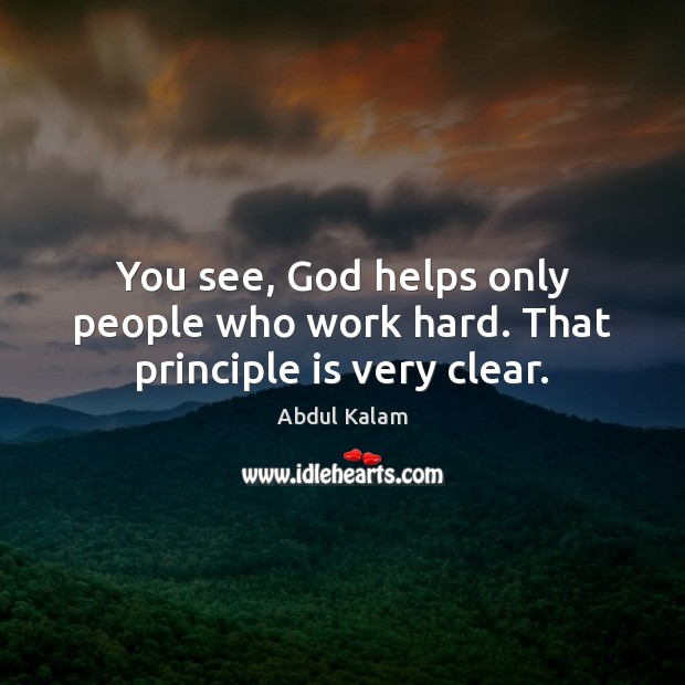 Image, You see, God helps only people who work hard. That principle is very clear.