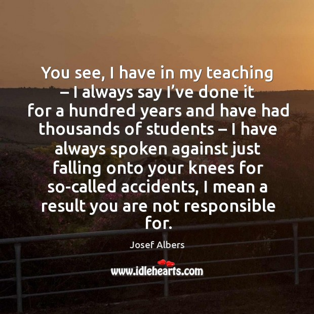 You see, I have in my teaching – I always say I've done it for a hundred years and have Image