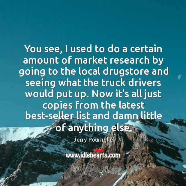 You see, I used to do a certain amount of market research Jerry Pournelle Picture Quote