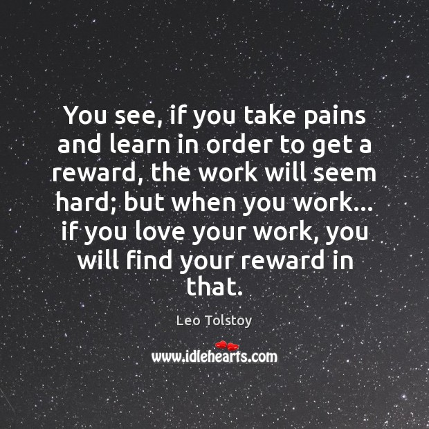 You see, if you take pains and learn in order to get Image