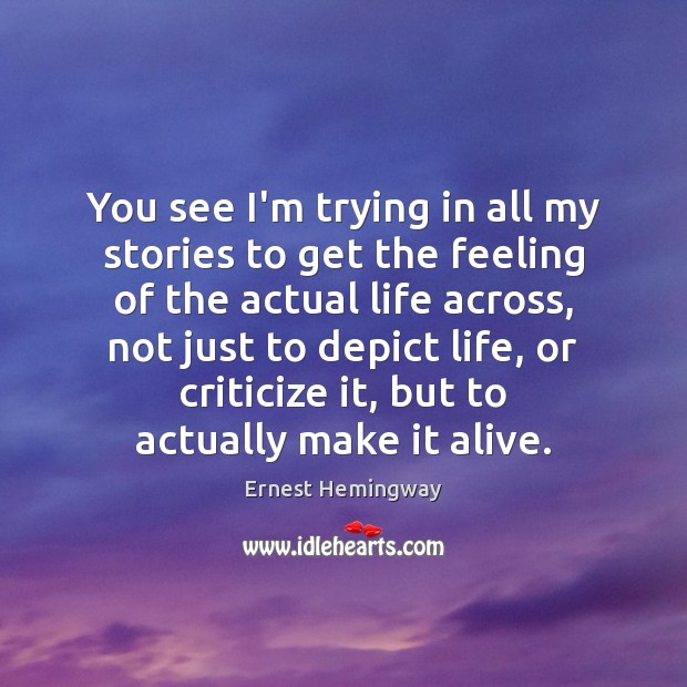 You see I'm trying in all my stories to get the feeling Criticize Quotes Image