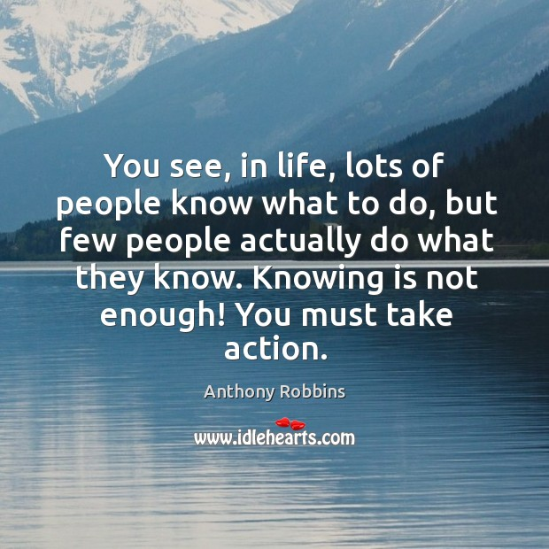 Image, You see, in life, lots of people know what to do, but few people actually do what they know.