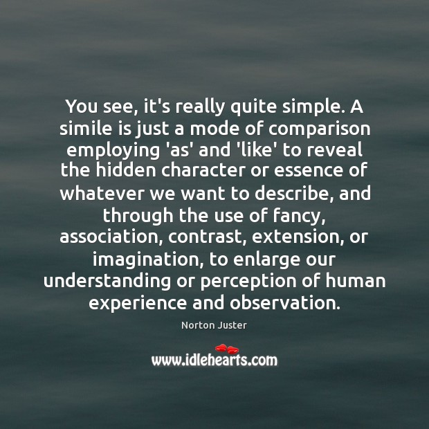 You see, it's really quite simple. A simile is just a mode Comparison Quotes Image