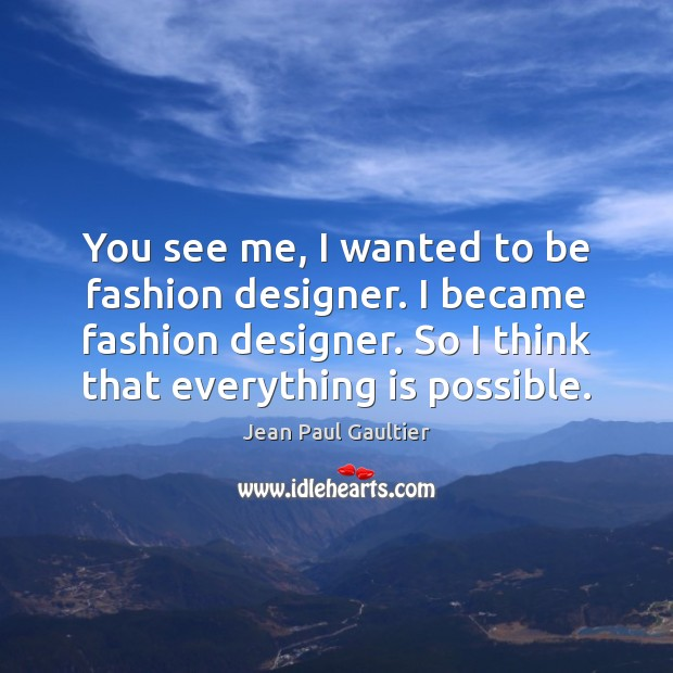 You see me, I wanted to be fashion designer. I became fashion Image