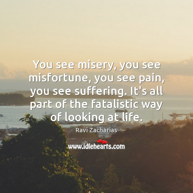 Image, You see misery, you see misfortune, you see pain, you see suffering.