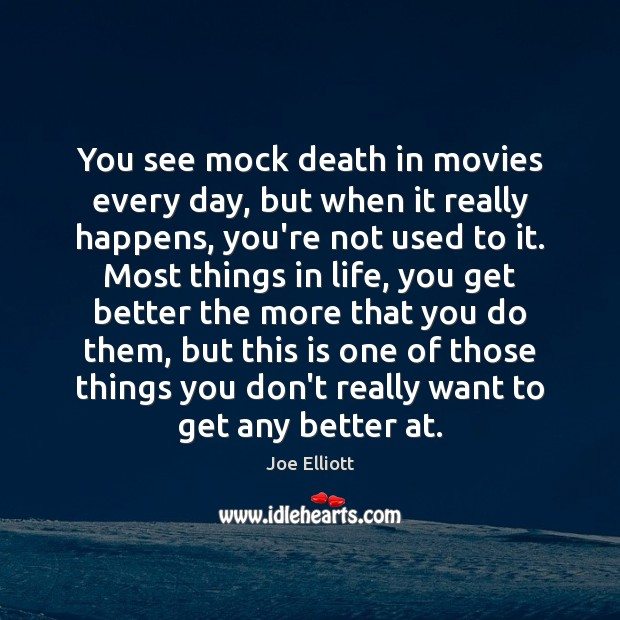 You see mock death in movies every day, but when it really Joe Elliott Picture Quote