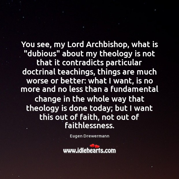 """Image, You see, my Lord Archbishop, what is """"dubious"""" about my theology is"""