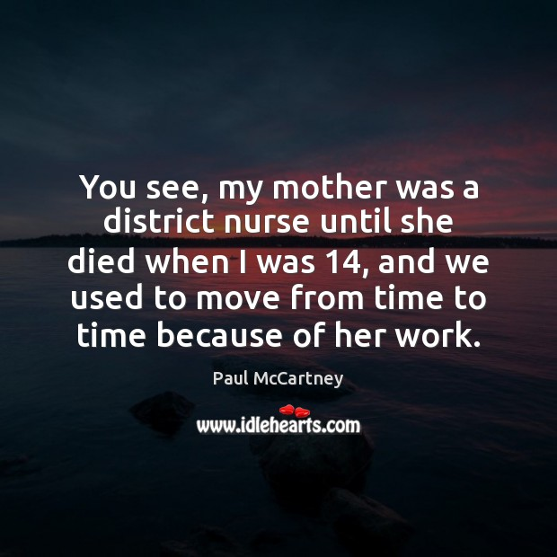 You see, my mother was a district nurse until she died when Image