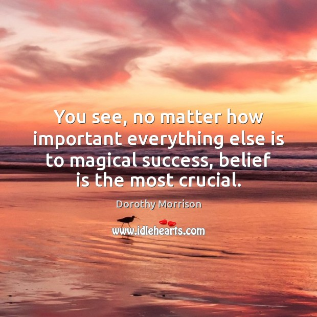 You see, no matter how important everything else is to magical success, Image