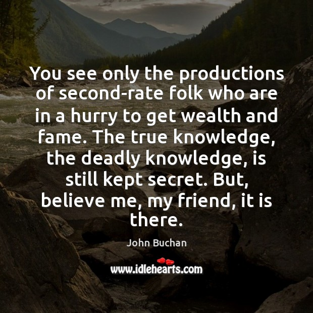 You see only the productions of second-rate folk who are in a John Buchan Picture Quote