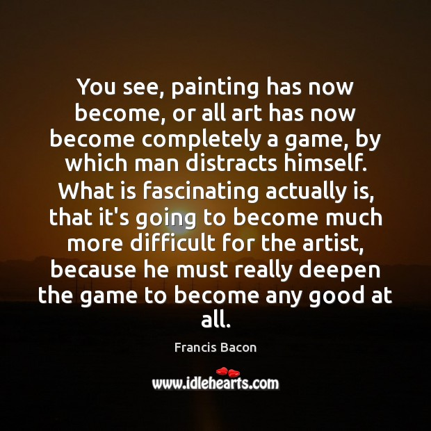 Image, You see, painting has now become, or all art has now become