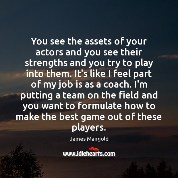 Image, You see the assets of your actors and you see their strengths