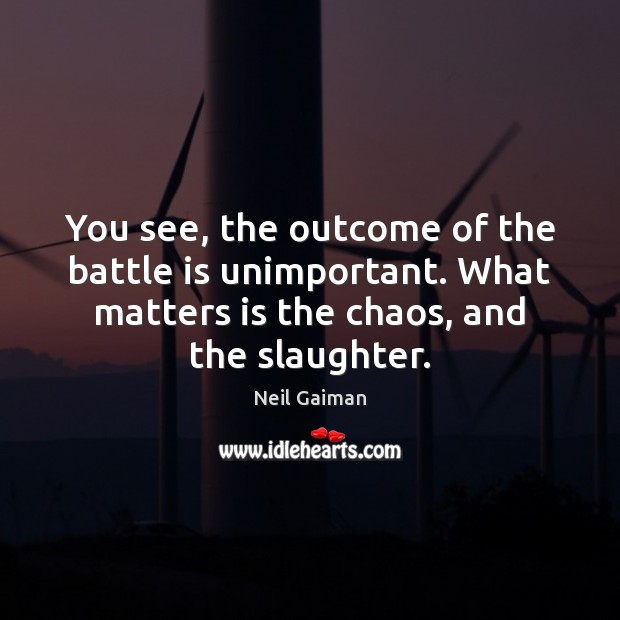 Image, You see, the outcome of the battle is unimportant. What matters is