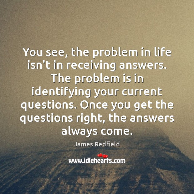 You see, the problem in life isn't in receiving answers. The problem James Redfield Picture Quote