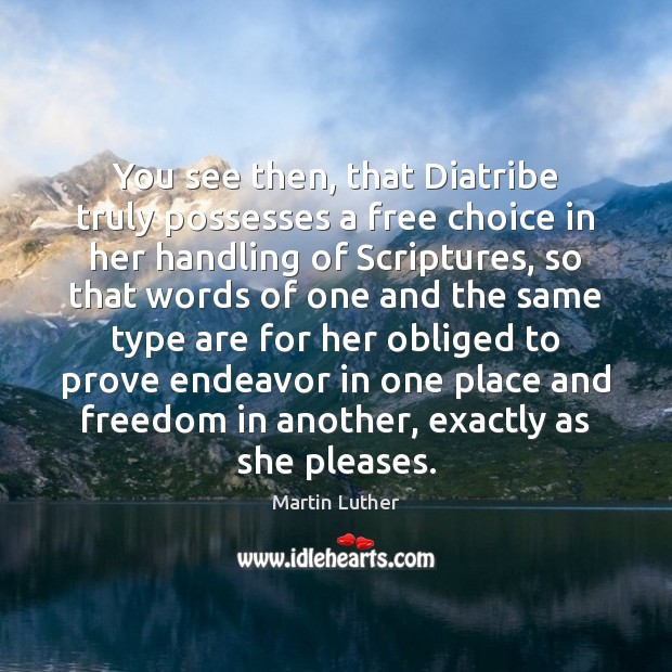 You see then, that Diatribe truly possesses a free choice in her Image
