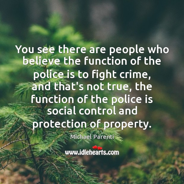 You see there are people who believe the function of the police Image