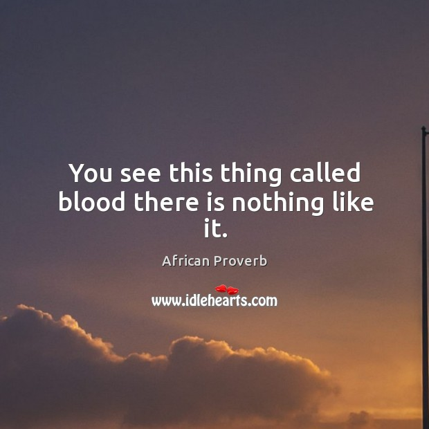 Image, You see this thing called blood there is nothing like it.