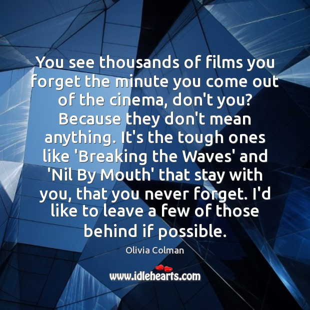 You see thousands of films you forget the minute you come out Image