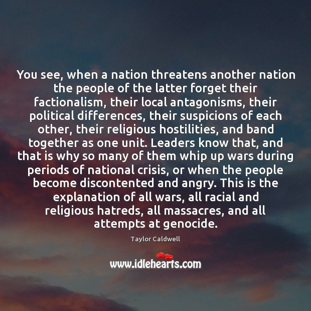 You see, when a nation threatens another nation the people of the Taylor Caldwell Picture Quote