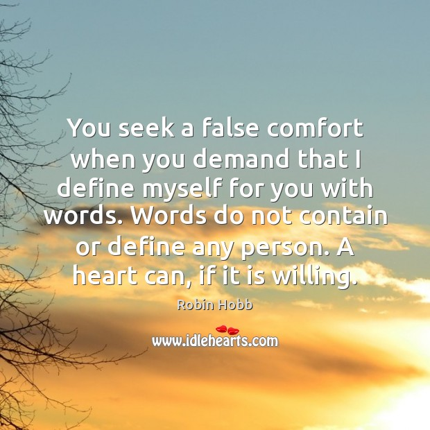 You seek a false comfort when you demand that I define myself Robin Hobb Picture Quote