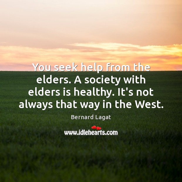 Image, You seek help from the elders. A society with elders is healthy.