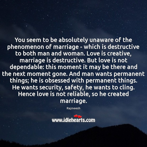 You seem to be absolutely unaware of the phenomenon of marriage – Image