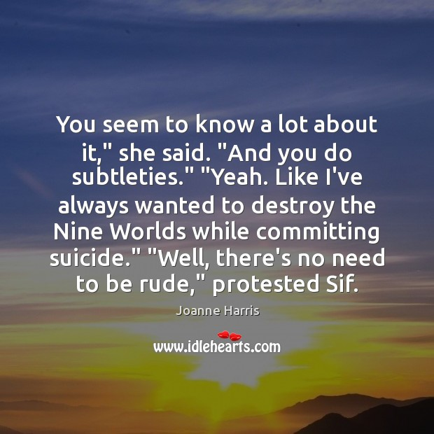 """You seem to know a lot about it,"""" she said. """"And you Joanne Harris Picture Quote"""