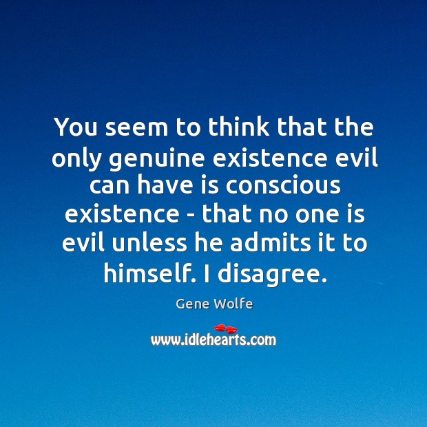 You seem to think that the only genuine existence evil can have Image