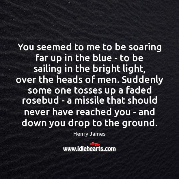 You seemed to me to be soaring far up in the blue Image