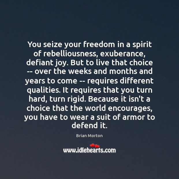 Image, You seize your freedom in a spirit of rebelliousness, exuberance, defiant joy.