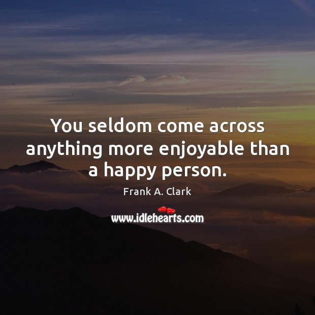 You seldom come across anything more enjoyable than a happy person. Image