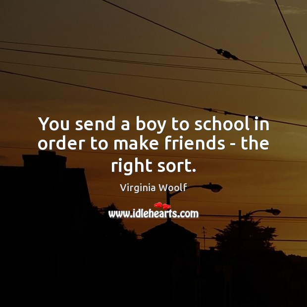 Image, You send a boy to school in order to make friends – the right sort.