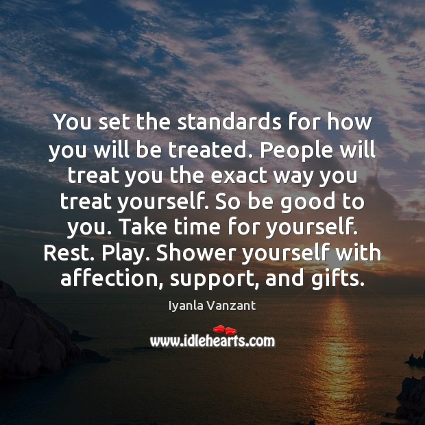 You set the standards for how you will be treated. People will Image