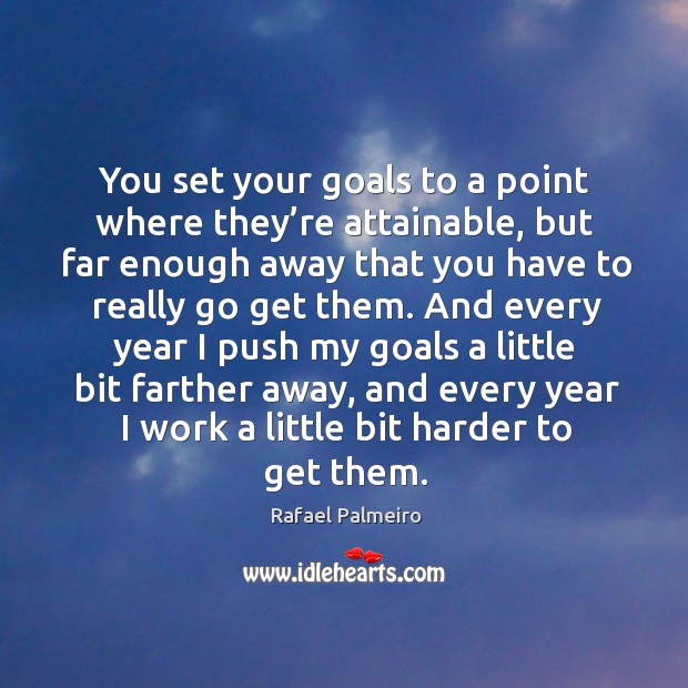 You set your goals to a point where they're attainable Image